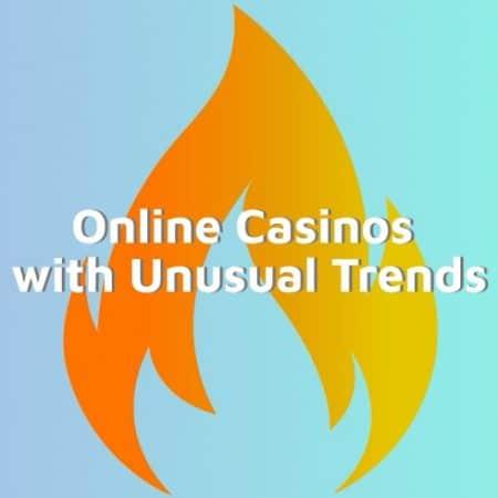 Online Casinos with Unusual Trends