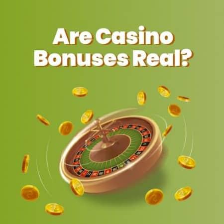 Are Casino Bonuses Real?