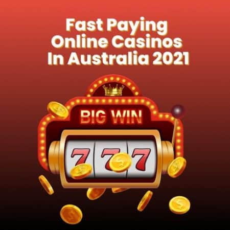 Fast Paying Online Casinos in Australia 2021