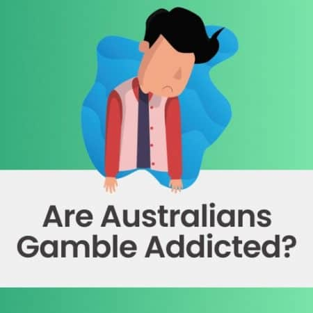 Are Australians gamble addicted? The truth is that yes, they are