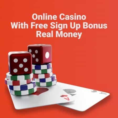 Online Casino with Free Sign Up Bonus Real Money