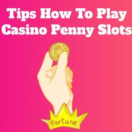 Tips How to Play Casino Penny Slots