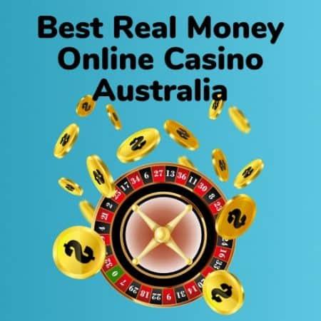 Best Real Money Online Casino Australia