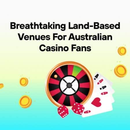 Breathtaking Land-Based Venues for Australian Casino Fans