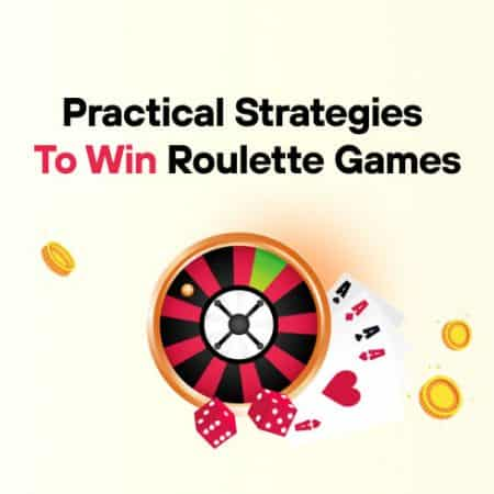 Practical Strategies to Win Roulette Games