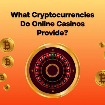 What Cryptocurrencies Do Online Casinos Provide