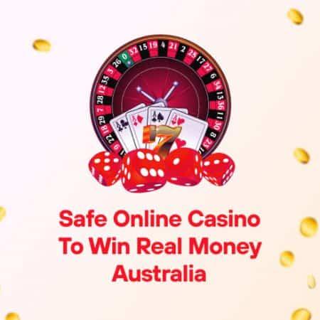 Safe Online Casino to Win Real Money Australia