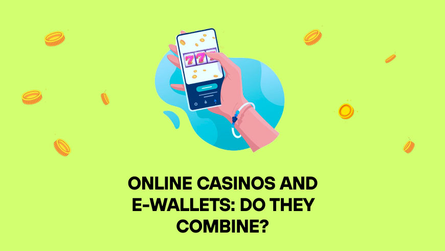 Online Casinos and E-Wallets: Do They Combine?