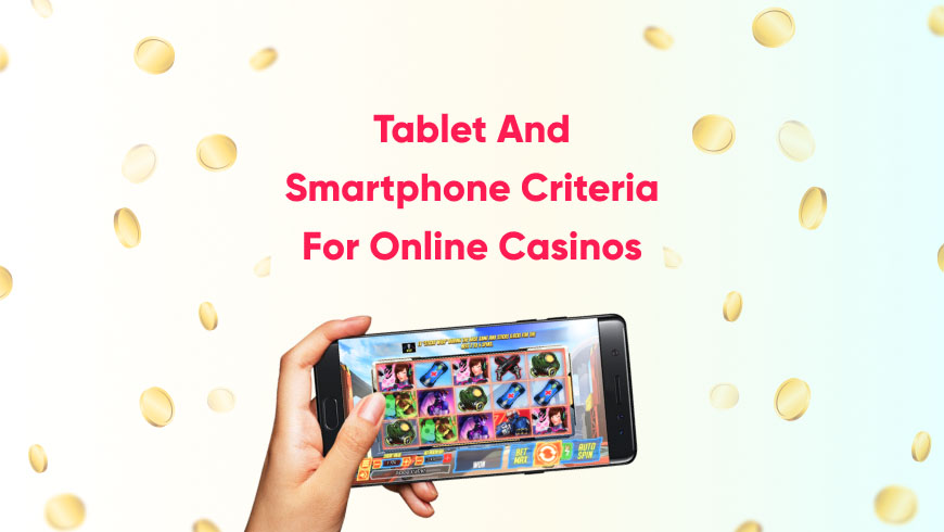 Tablet and Smartphone Criteria for Online Casinos