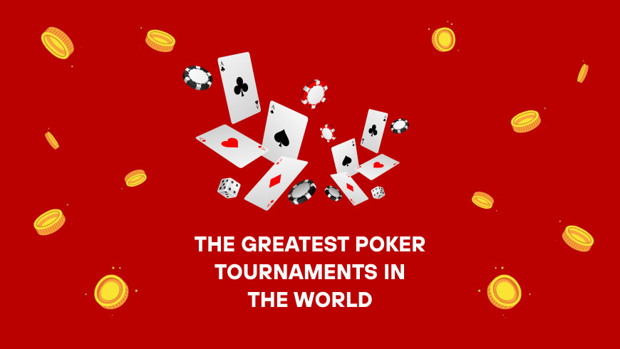 The Greatest Poker Tournaments in the World