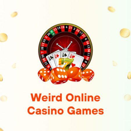Weird Online Casino Games