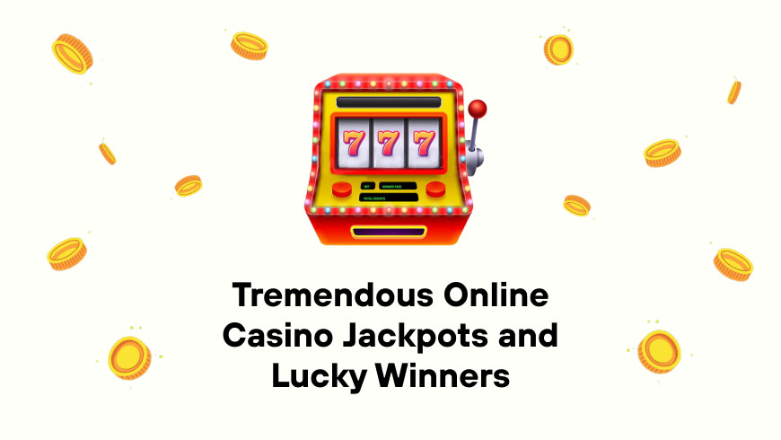 Tremendous Online Casino Jackpots and Lucky Winners