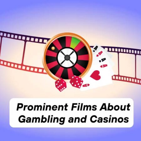 Prominent Films About Gambling and Casinos