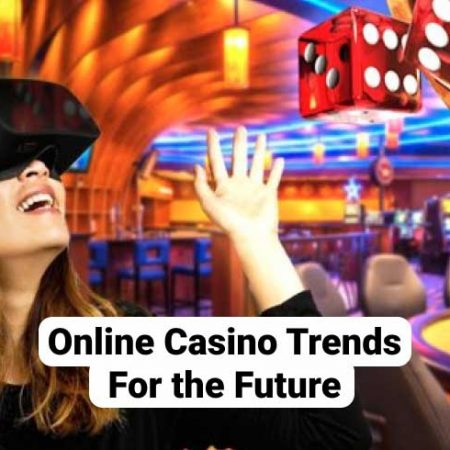 Online Casino Trends For the Future