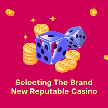 Selecting The Brand New Reputable Casino