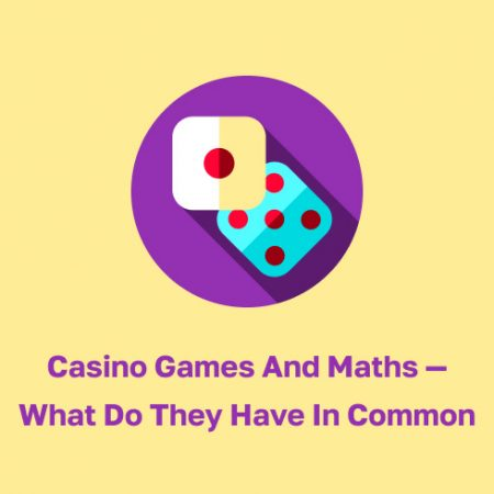 Casino Games and Maths – What Do They Have In Common